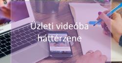 Háttérzene üzleti videóba egyszerűen és gyorsan